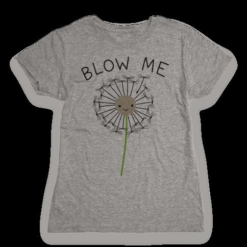 Blow Me Dandelion Womens T-Shirt