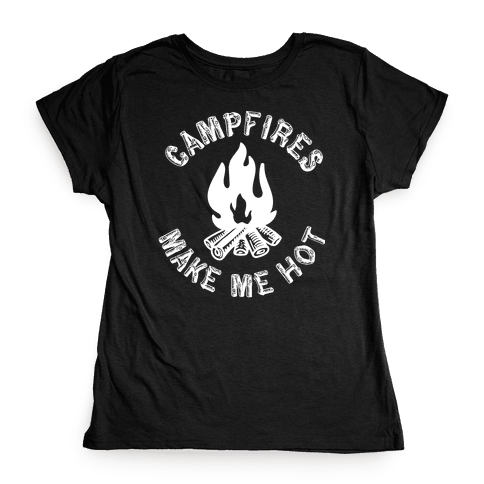 Campfires Make Me Hot Womens T-Shirt