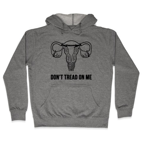 Don't Tread On Me (Pro-Choice Uterus) Hooded Sweatshirt