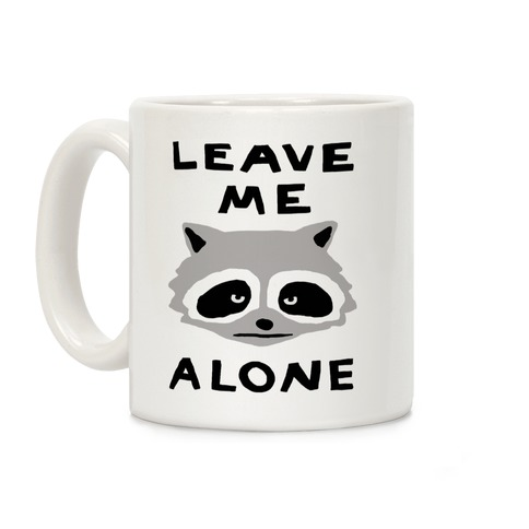 Leave Me Alone Raccoon Coffee Mug