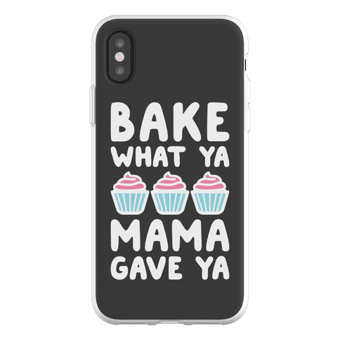 Bake What Ya Mama Gave Ya Phone Flexi-Case
