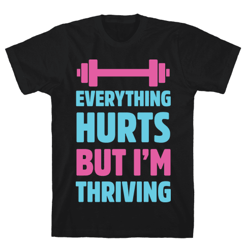 Everything Hurts But I'm Thriving Mens T-Shirt