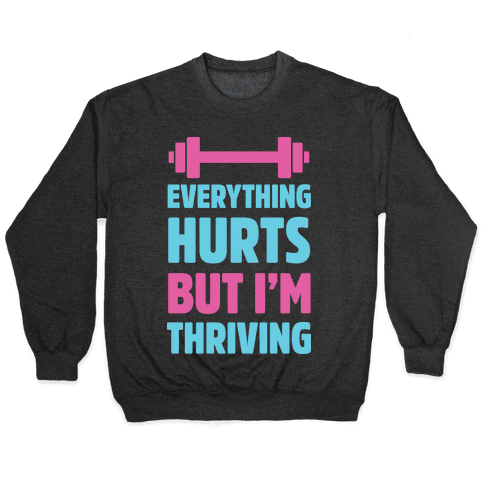 Everything Hurts But I'm Thriving Pullover