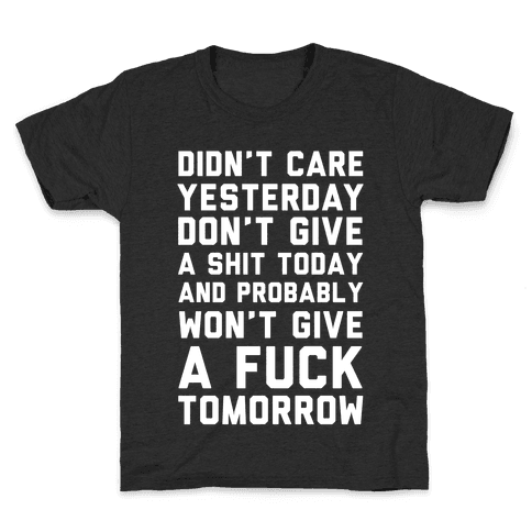 Didn't Care Yesterday Don't Give A Shit Today Kids T-Shirt