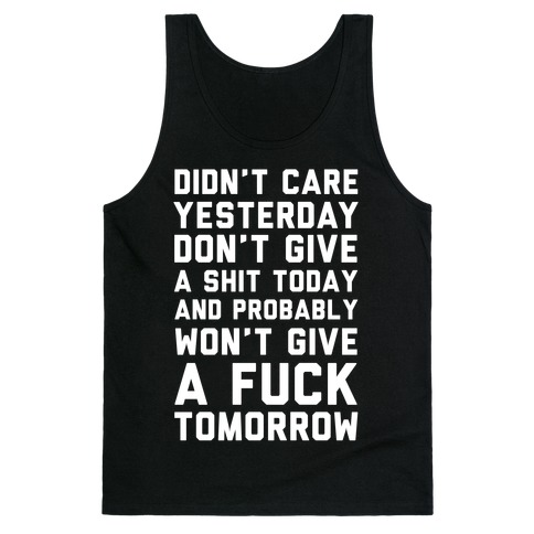 Didn't Care Yesterday Don't Give A Shit Today Tank Top