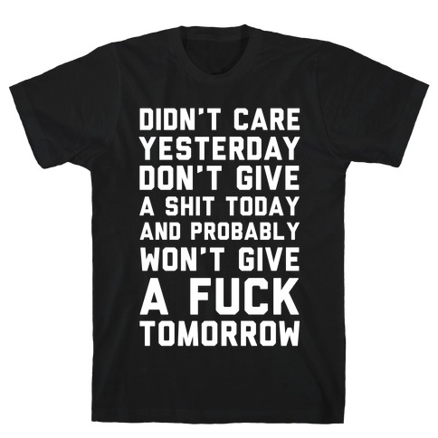 Didn't Care Yesterday Don't Give A Shit Today T-Shirt