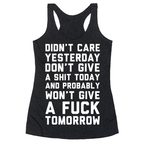 Didn't Care Yesterday Don't Give A Shit Today Racerback Tank Top
