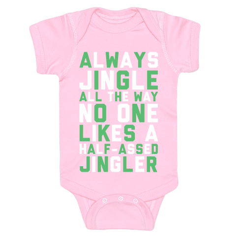 Always Jingle All The Way No One Likes a Half-Assed Jingler Baby Onesy