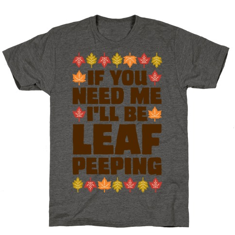 If You Need Me I'll Be Leaf Peeping T-Shirt
