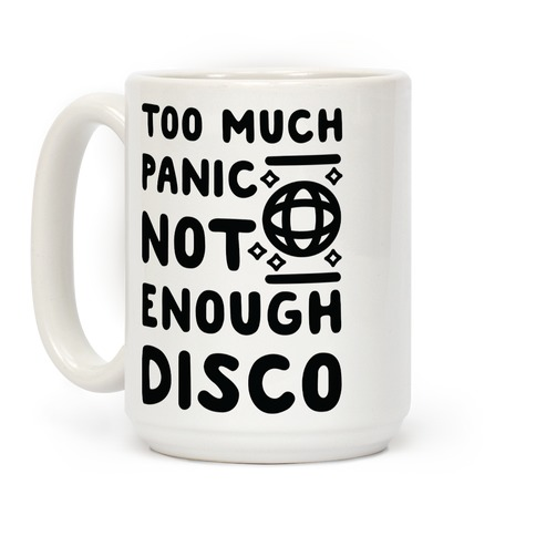 Too Much Panic Not Enough Disco Coffee Mug
