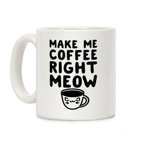Make me Coffee Right Meow Coffee Mug