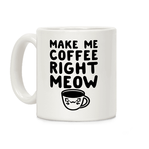 Make me Coffee Right Meow Coffee Mug