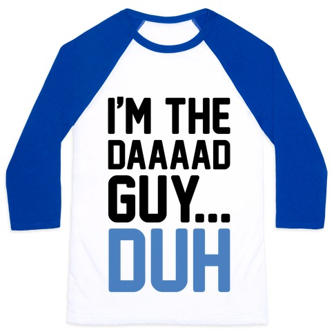 I'm The Dad Guy Parody Baseball Tee