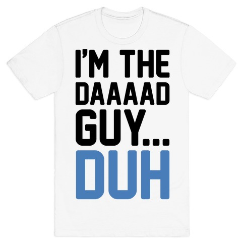 I'm The Dad Guy Parody T-Shirt