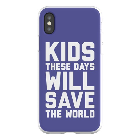Kids These Days Will Save The World Phone Flexi-Case