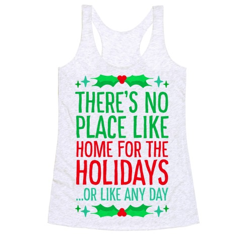 There's No Place Like Home For The Holidays... Or like any day Racerback Tank Top