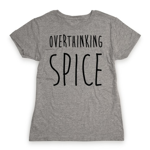 Overthinking Spice Womens T-Shirt