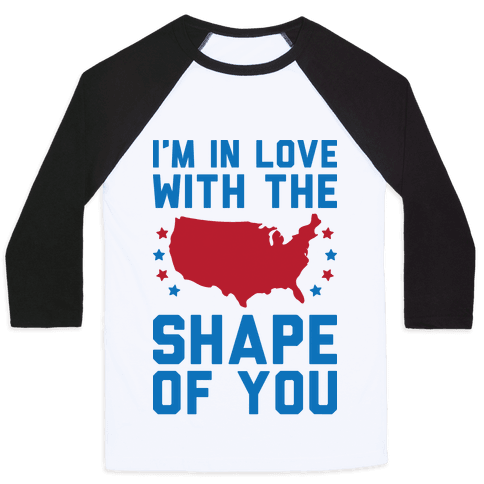 I'm In Love With The Shape Of You Merica Baseball Tee