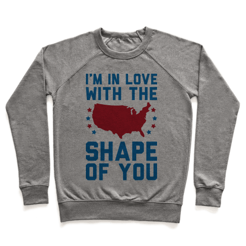 I'm In Love With The Shape Of You Merica Pullover
