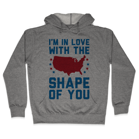 I'm In Love With The Shape Of You Merica Hooded Sweatshirt
