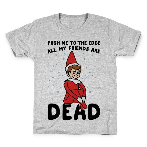 Push Me To The Edge All My Friends Are Dead Elf Parody Kids T-Shirt