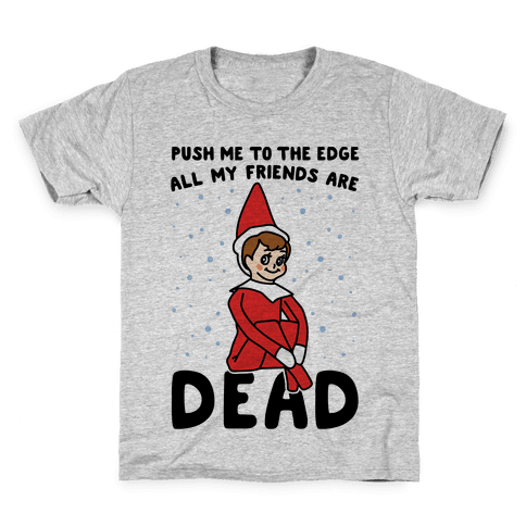 Push Me To The Edge All My Friends Are Dead Parody Kids T-Shirt