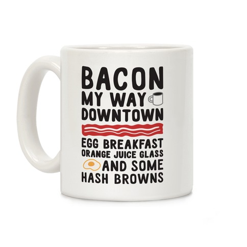 Bacon My Way Downtown Coffee Mug