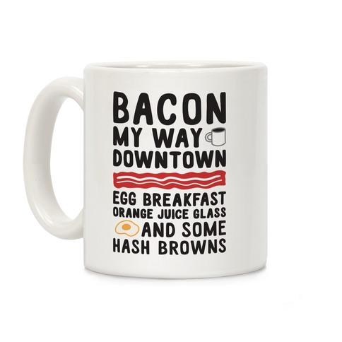 Bacon My Way Downtown Coffee Mug
