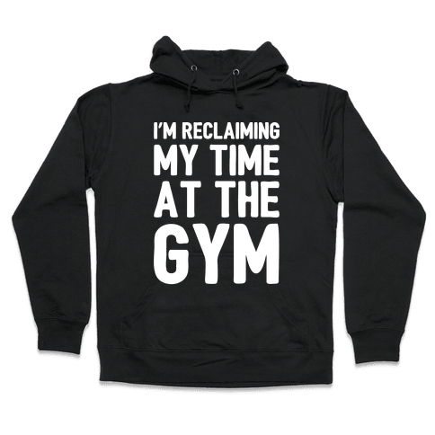 Reclaiming My Time At The Gym White Print Hooded Sweatshirt