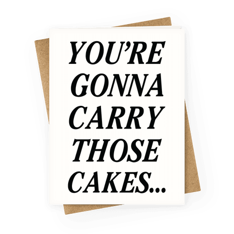 You're Gonna Carry Those Cakes Greeting Card