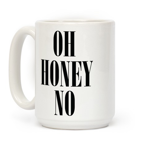 Oh Honey No Coffee Mug