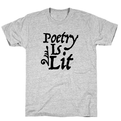 Poetry is Lit T-Shirt