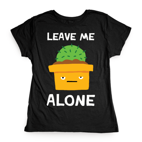 Leave Me Alone Cactus Womens T-Shirt