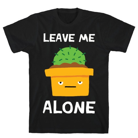 Leave Me Alone Cactus T-Shirt