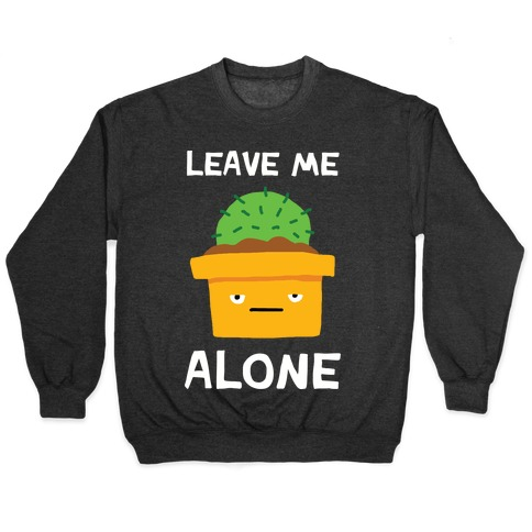 Leave Me Alone Cactus Pullover
