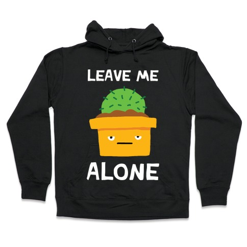 Leave Me Alone Cactus Hooded Sweatshirt