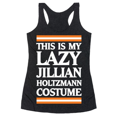 This Is My Lazy Jillian Holtzmann Costume Racerback Tank Top