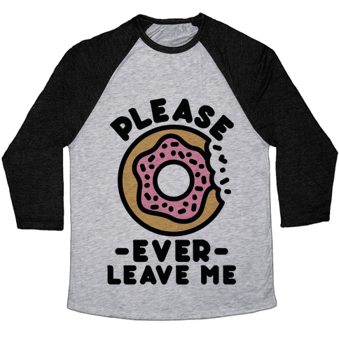 Please Donut Ever Leave Me Baseball Tee
