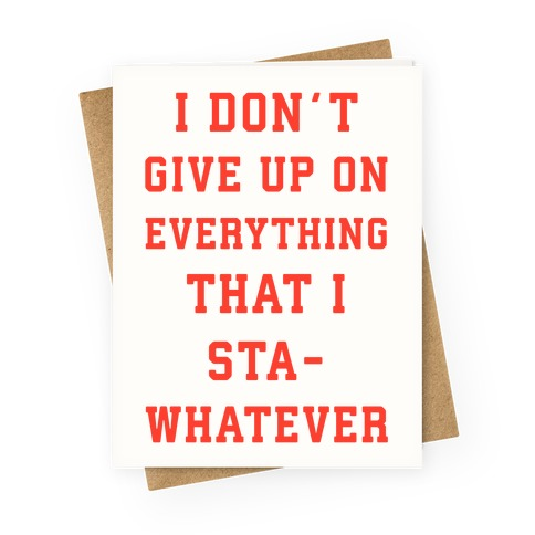 I Don't Give Up on Everything Greeting Card