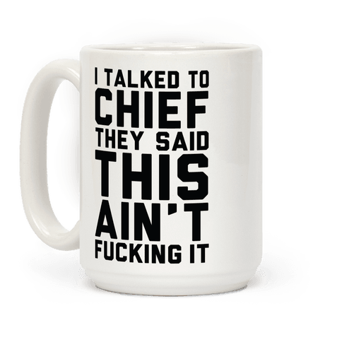 I Talked to Chief They Said This Ain't F***ing It Coffee Mug