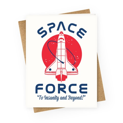 Space Force To Insanity and Beyond Greeting Card