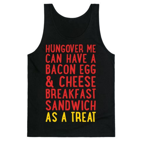 Hungover Me Can Have A Bacon Egg & Cheese Breakfast Sandwich As A Treat White Print Tank Top