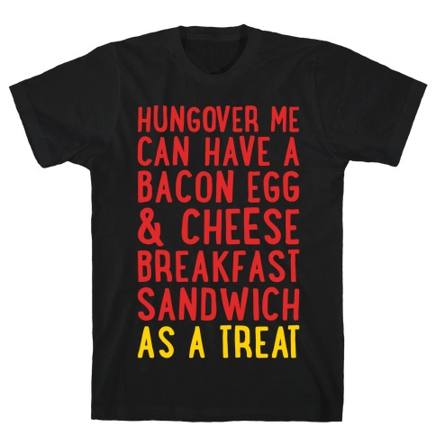 Hungover Me Can Have A Bacon Egg & Cheese Breakfast Sandwich As A Treat White Print T-Shirt