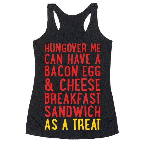 Hungover Me Can Have A Bacon Egg & Cheese Breakfast Sandwich As A Treat White Print Racerback Tank Top