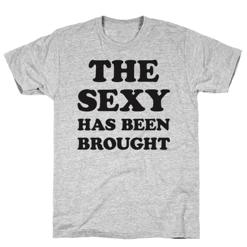 The Sexy Has Been Brought Mens T-Shirt