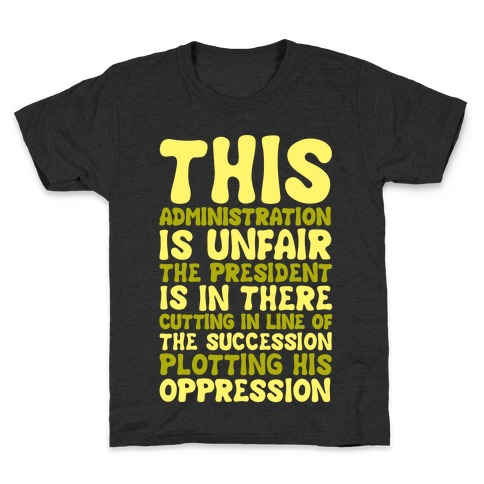 This Administration is Unfair The President Is In There White Print Kids T-Shirt