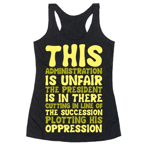 This Administration is Unfair The President Is In There White Print Racerback Tank Top