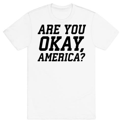 Are You Okay, America? T-Shirt
