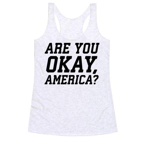 Are You Okay, America? Racerback Tank Top