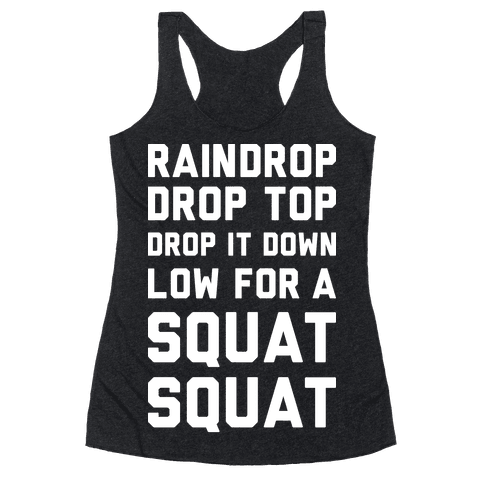 Raindrop Drop Top Drop It Down Low For A Squat Squat Racerback Tank Top